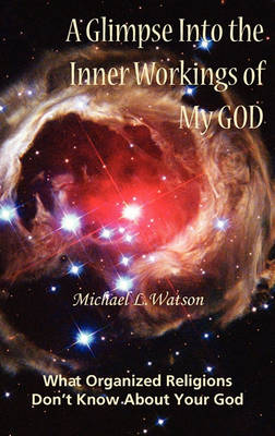 Glimpse Into the Inner Workings of My God by Michael L. Watson