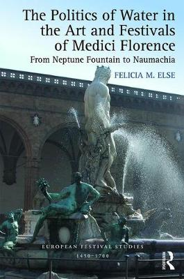Politics of Water in the Art and Festivals of Medici Florence book
