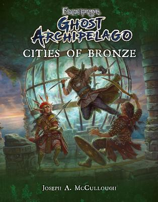 Frostgrave: Ghost Archipelago: Cities of Bronze by Joseph A. McCullough