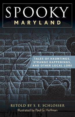 Spooky Maryland: Tales of Hauntings, Strange Happenings, and Other Local Lore by S. E. Schlosser