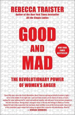 Good and Mad: The Revolutionary Power of Women's Anger by Rebecca Traister