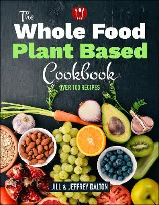 The Whole Food Plant Based Cookbook: Over 100 Recipes book