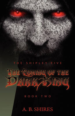 The Shipley Five the Coming of the Dark King - Book Two by A B Shires