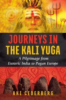 Journeys in the Kali Yuga by Aki Cederberg