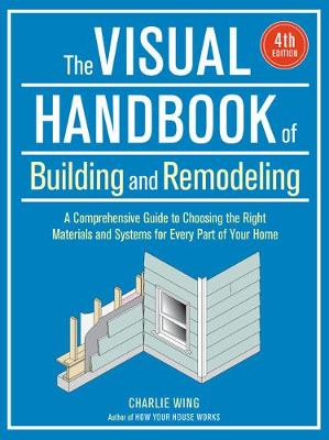 Visual Handbook of Building and Remodeling by Charlie Wing