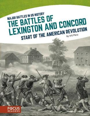 Major Battles in US History: The Battles of Lexington and Concord by Wil Mara