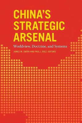China's Strategic Arsenal: Worldview, Doctrine, and Systems book