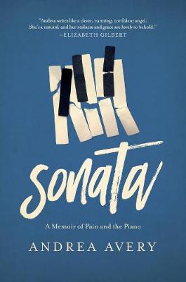 Sonata - A Memoir of Pain and the Piano by Andrea Avery