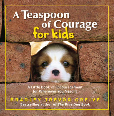 A Teaspoon of Courage for Kids by Bradley Trevor Greive