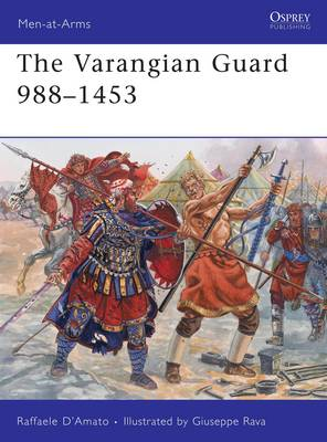 The Varangian Guard 988-1453 by Raffaele D'Amato