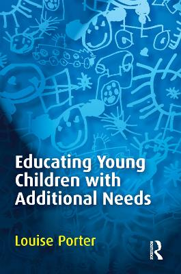 Educating Young Children with Additional Needs by Louise Porter