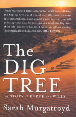 The Dig Tree : the Story of Burke and Wills by Sarah Murgatroyd