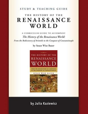The Study and Teaching Guide for The History of the Renaissance World by Susan Wise Bauer