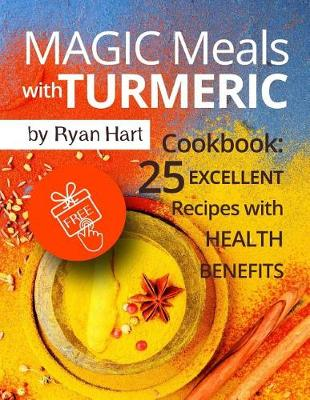 Magic Meals with Turmeric. Cookbook by Ryan Hart