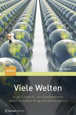 Viele Welten: Hugh Everett III - Ein Familiendrama Zwischen Kaltem Krieg Und Quantenphysik by Peter Byrne