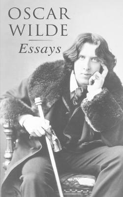 Oscar Wilde: Essays: Der Sozialismus und die Seele des Menschen, Aus dem Zuchthaus zu Reading, Aesthetisches Manifest, Zwei Gesprache von der Kunst und vom Leben by Oscar Wilde