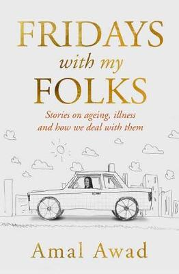 Fridays with my Folks: Stories on Ageing, illness and How We Deal with Them book