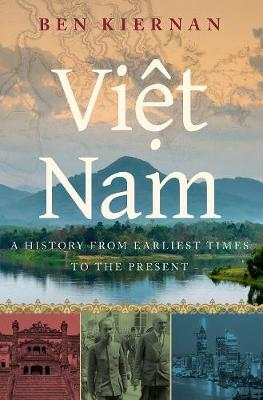 Viet Nam: A History from Earliest Times to the Present by Ben Kiernan