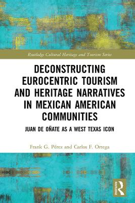 Deconstructing Eurocentric Tourism and Heritage Narratives in Mexican American Communities: Juan de Onate as a West Texas Icon book