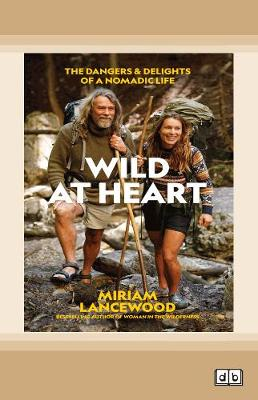 Wild at Heart: The Dangers and Delights of a Nomadic Life by Miriam Lancewood