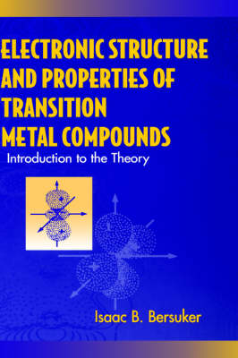 Electronic Structure and Properites of Transition Metal Compounds by Isaac B. Bersuker
