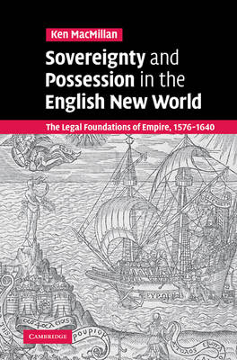 Sovereignty and Possession in the English New World by Ken MacMillan