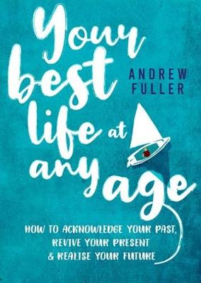 Your Best Life At Any Age by Andrew Fuller