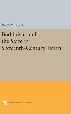 Buddhism and the State in Sixteenth-Century Japan by Neridah McMullin