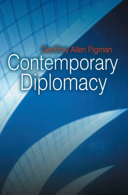 Contemporary Diplomacy by Geoffrey Pigman