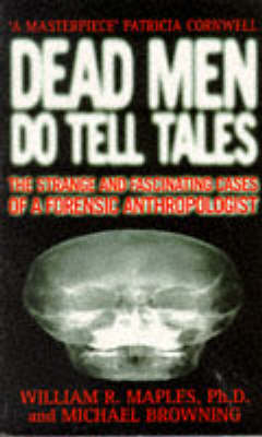Dead Men Do Tell Tales: Strange and Fascinating Cases of a Forensic Anthropologist by Michael Browning