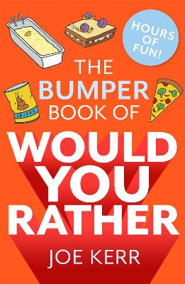 The Bumper Book of Would You Rather?: Over 350 hilarious hypothetical questions for anyone aged 6 to 106 by Joe Kerr