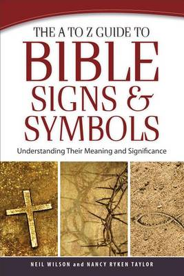 The A to Z Guide to Bible Signs and Symbols by Neil Wilson