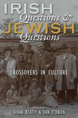 Irish Questions and Jewish Questions: Crossovers in Culture by Aidan Beatty