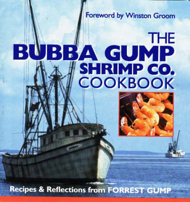 The Bubba Gump Shrimp Co. Cookbook by Winston Groom