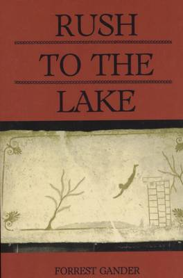 Rush to the Lake by Forrest Gander