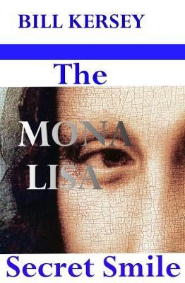 The` Mona Lisa Secret Smile by Bill Kersey