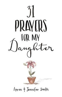 31 Prayers for My Daughter by Aaron Smith