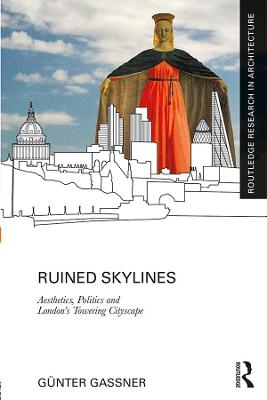 Ruined Skylines: Aesthetics, Politics and London's Towering Cityscape book
