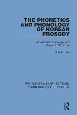 The Phonetics and Phonology of Korean Prosody: Intonational Phonology and Prosodic Structure book