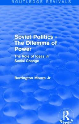 Revival: Soviet Politics: The Dilemma of Power (1950) by Barrington Moore, Jr.