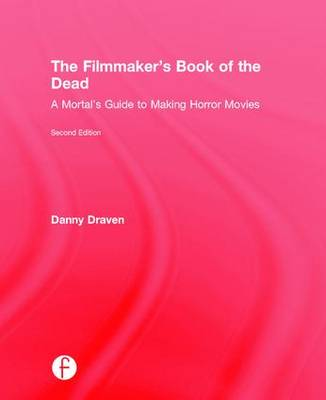 The Filmmaker's Book of the Dead by Danny Draven