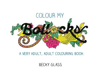 Colour My Bollocks: An Adult Colouring Book for Uncertain Times book