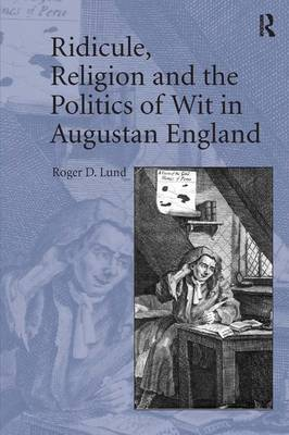 Ridicule, Religion and the Politics of Wit in Augustan England by Roger D. Lund