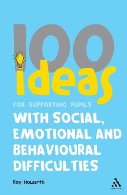 100 Ideas for Supporting Pupils with Social, Emotional and Behavioural Difficulties by Roy Howarth
