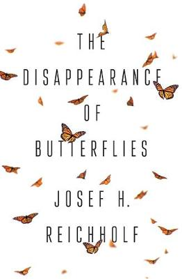 The Disappearance of Butterflies by Josef H. Reichholf