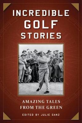 Incredible Golf Stories by Julie Ganz