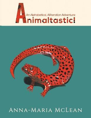 Animaltastic: An Alphabetical, Alliteration Adventure by Anna-Maria McLean