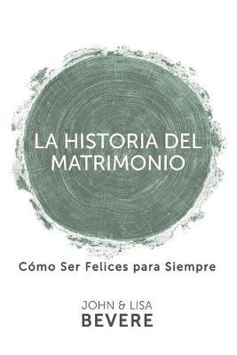 Historia del Matrimonio (Spanish Language Edition, the Story of Marriage (Spanish)) by John Bevere