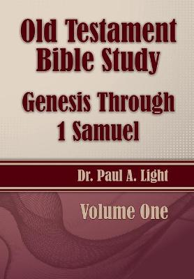 Old Testament Bible Study, Genesis Through 1 Samuel by Paul a Light