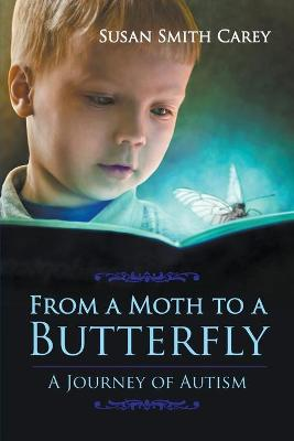 From a Moth to a Butterfly by Susan Smith Carey